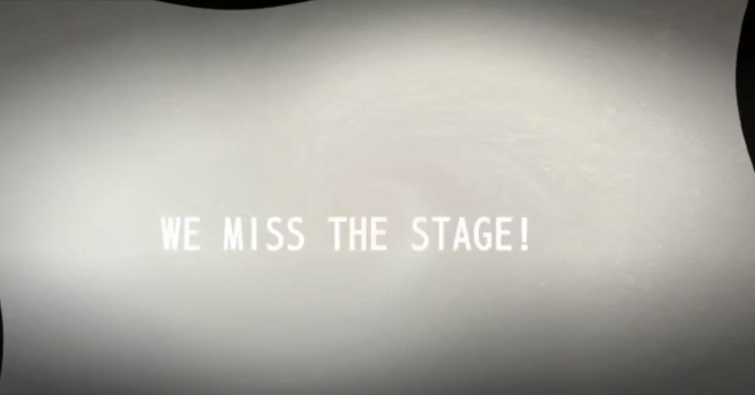 WE MISS THE STAGE!
